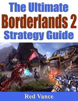 The Ultimate Borderlands 2 Strategy Guide