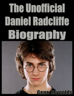 The Unofficial Daniel Radcliffe Biography