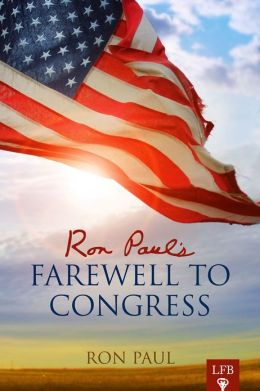 Ron Paul's Farewell to Congress (LFB)