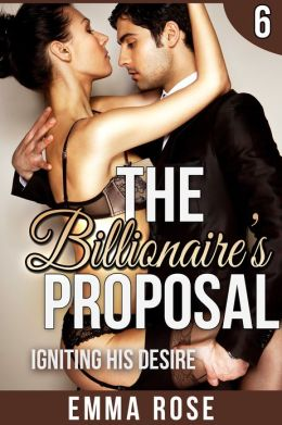 Igniting His Desire: The Billionaire's Proposal 6