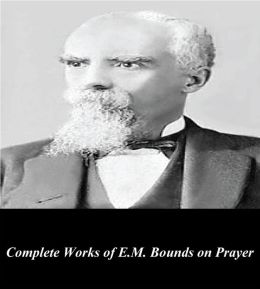 Complete Works of E.M. Bounds on Prayer