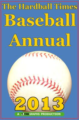 The Hardball Times Baseball Annual 2013