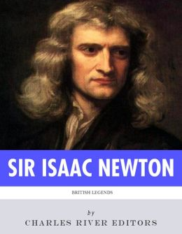 British Legends: The Life and Legacy of Sir Isaac Newton