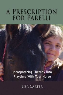 A Prescription For Parelli - Incorporating Therapy With Playtime For Your Horse