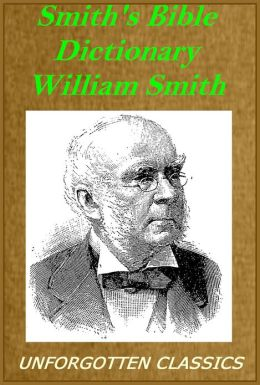 Smith's Bible Dictionary by W. Smith