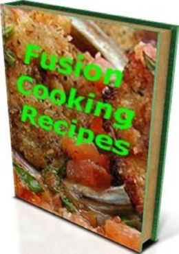 FYI Cooking Tips CookBook - Fusion Cooking Recipes - Fusion Cooking is taking the locally available ingredients & adjust it to their ethnic taste...