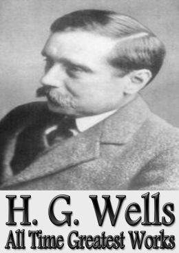 H. G. Wells All Time Greatest Works: 100+ Works (With Active Table of Contents) Incl. The Time Machine, The War of the Worlds, The Island of Doctor Moreau, The Invisible Man, Tales of Space and Time, The Outline of History, Tono Bungay and Many Many More!