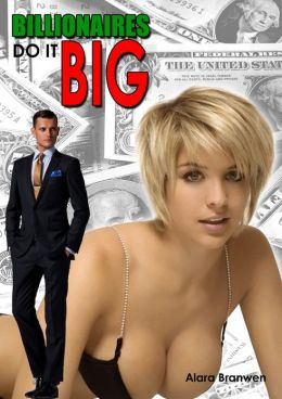 Billionaires do it Big (Billionaire BBW Erotica)