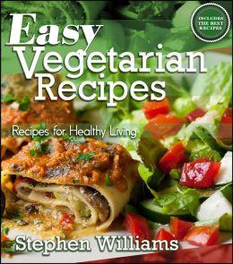 Easy Vegetarian Recipes: Recipes For Healthy Living