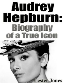 Audrey Hepburn: Biography of a True Icon