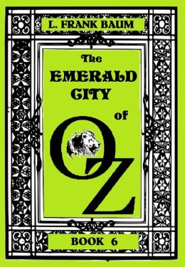 The Wizard of Oz, THE EMERALD CITY OF OZ , BOOK 6 (Original Version)