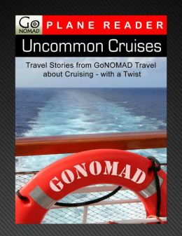 Uncommon Cruises - Travel Stories From GoNOMAD Travel about Cruising - with a Twist