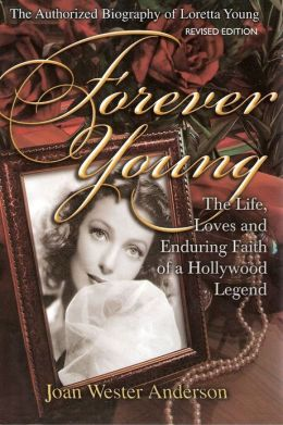 FOREVER YOUNG: The Life, Loves and Enduring Faith of a Hollywood Legend—The Authorized Biography of Loretta Young. REVISED EDITION.