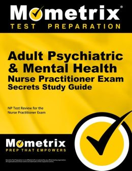 Adult Psychiatric & Mental Health Nurse Practitioner Exam Secrets Study Guide: NP Test Review for the Nurse Practitioner Exam
