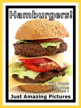 Just Hamburger Sandwich Photos! Big Book of Photographs & Pictures of Hamburgers Sandwiches, Vol. 1