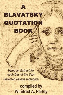 A BLAVATSKY QUOTATION BOOK, being an Extract for each Day of the Year, (selected essays included)
