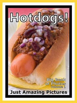 Just Hotdog Photos! Big Book of Photographs & Pictures of Hotdogs, Hot Dog Buns, Hot Dogs Specials, Vol. 1