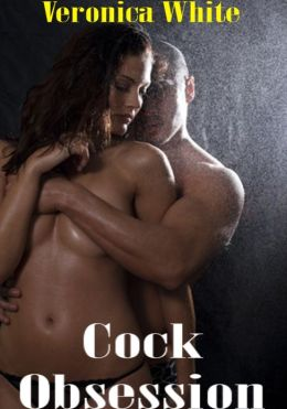 Cock Obsession (Submissive Erotica)