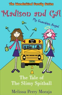 Madison and GA (My Guardian Angel) - The Tale of the Slimy Spitball