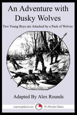 An Adventure With Dusky Wolves: A 15-Minute Adventure Tale