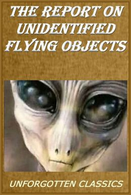 The Report on Unidentified Flying Objects or The Uncensored Truth about UFOs