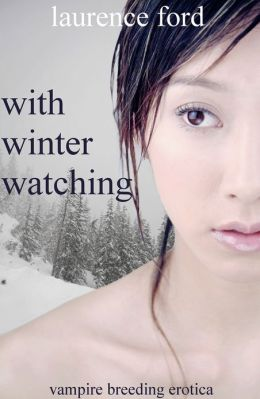 With Winter Watching (Vampire Breeding Gangbang Erotica)