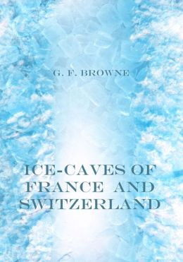 Ice-Caves of France and Switzerland (Illustrated)