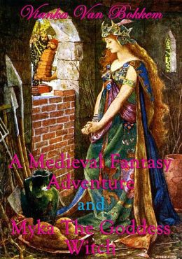 A Medieval Fantasy Adventure and Myka the Goddess Witch (teen Greek Mythology - teen nook - teen paranormal romance - teen fantasy and magic)