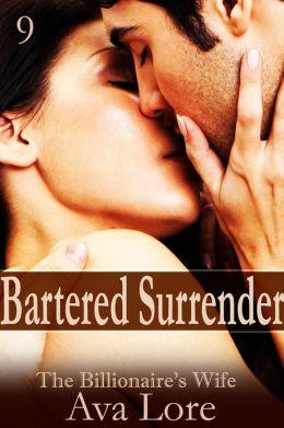 Bartered Surrender: The Billionaire's Wife, Part 9 (A BDSM Erotic Romance)