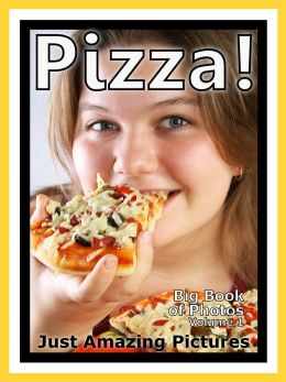 Just Pizza Photos! Big Book of Photographs & Pictures of Pizza, Vol. 1