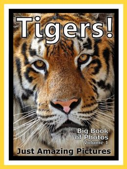 Just Tiger Photos! Big Book of Photographs & Pictures of Tigers, Vol. 1