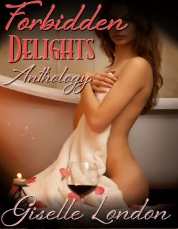 Forbidden Delights Anthology - A Collection of Thirteen Erotic Stories by Giselle London