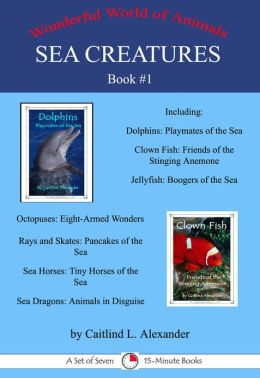 Sea Creatures Book #1: A Set of Seven 15-Minute Books