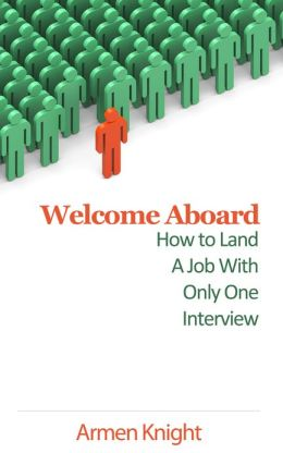 Welcome Aboard: How to Land A Job With Only One Interview