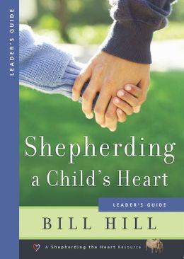 Shepherding a Child's Heart: Leaders Guide