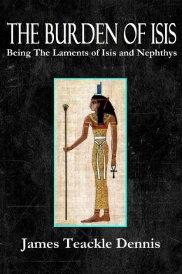 The Burden Of Isis, Being The Laments of Isis and Nephthys