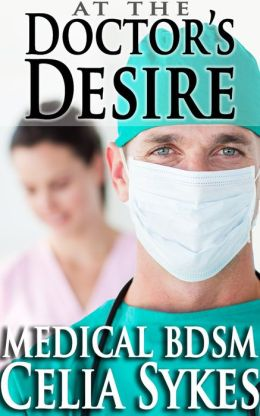 At The Doctor's Desire (Medical BDSM)