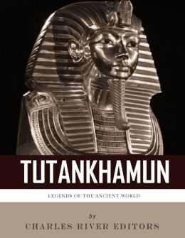 Legends of the Ancient World: The Life and Legacy of King Tutankhamun