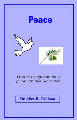 Peace: Devotions designed to help us gain and maintain the peace of God.