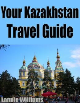 Your Kazakhstan Travel Guide