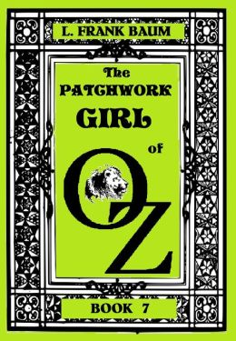 The Wizard of Oz, THE PATCHWORK GIRL OF OZ, BOOK 7 (Original Version)