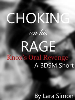 Choking on His Rage: Knox's Oral Punishment: a BDSM Short (Punish Me Series Book #2)