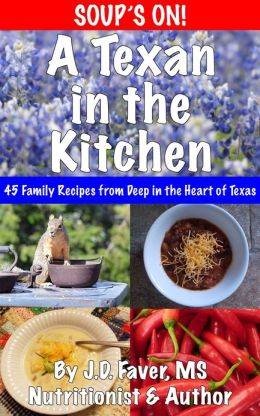 A Texan in the Kitchen ~ Soup's On! (45 Season-Spanning Family Soup Recipes from Deep in the Heart)