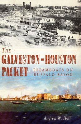 Galveston-Houston Packet: Steamboats on Buffalo Bayou