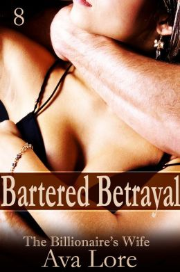 Bartered Betrayal: The Billionaire's Wife, Part 8 (A BDSM Erotic Romance)