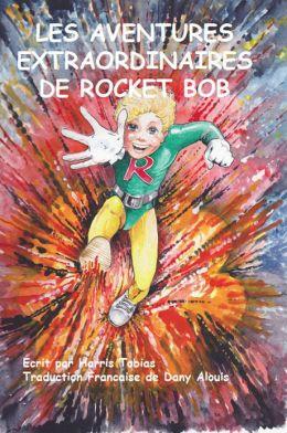 Rocket Bob, Les Aventures Extraordinaires De