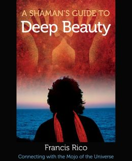 A Shaman's Guide to Deep Beauty