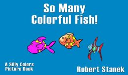 So Many Fish Colors! (A Children's Picture Book)