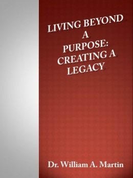 Living Beyond a Purpose: Creating a Legacy