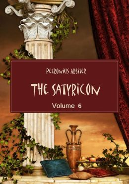 The Satyricon , Volume 6 (Illustrated)